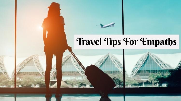 TRAVEL TIPS FOR EMPATHS 2