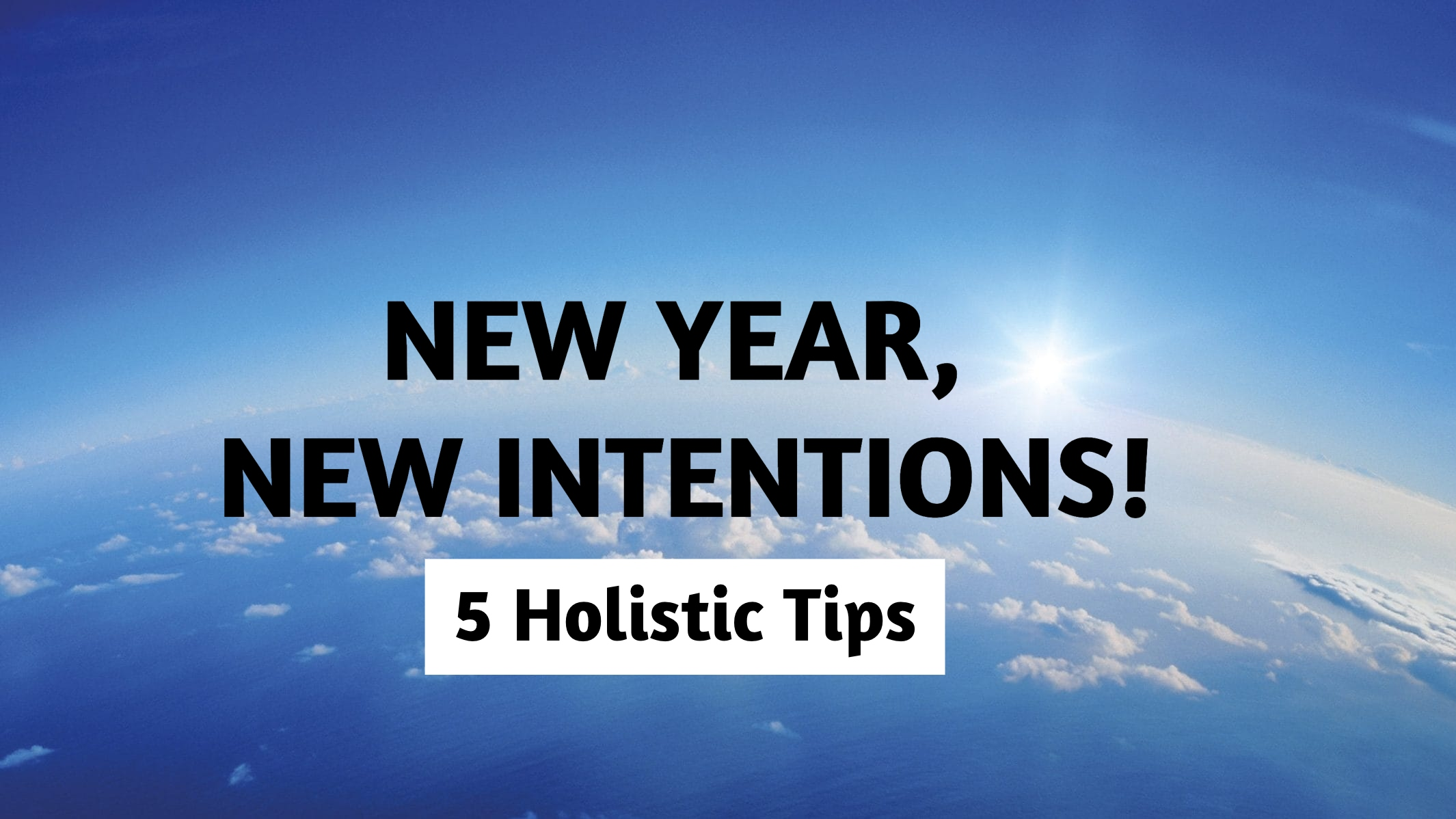 2021 – 5 TIPS FOR SETTING NEW INTENTIONS